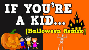 if you u0027re a kid halloween remix october themed song for kids