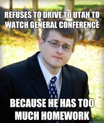 Utah Memes - refuses to drive to utah to watch general conference because he