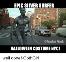 Memes Nyc - epic siversurfer prank halloween costume nyc well done gothgirl