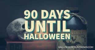 days to halloween 90 days until halloween halloweencountdown com