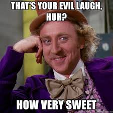 Meme Evil Laugh - that s your evil laugh huh how very sweet willy wonka meme