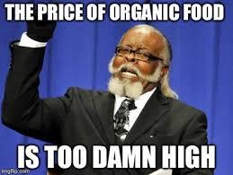 Organic Food Meme - too damn high meme imgflip