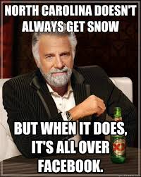 North Carolina Meme - north carolina doesn t always get snow but when it does it s all