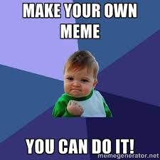 How To Make Your Own Meme - marketing creating memes that help your online marketing efforts