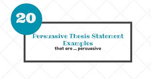 20 persuasive thesis statement examples that are u2026persuasive
