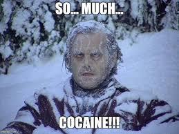 So Much Cocaine Meme - jack nicholson the shining snow meme imgflip