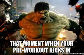 Pre Workout Meme - that moment when your pre workout kicks in make a meme