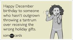 December Birthday Meme - story of my life even though i m born three weeks before
