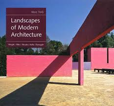 landscapes of modern architecture wright mies neutra aalto