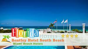 bentley hotel south beach miami beach hotels florida youtube