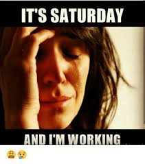 Funny Saturday Memes - 20 saturday memes to make your weekend more fun love brainy quote