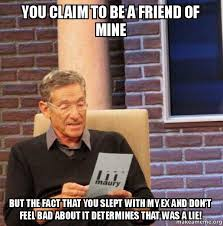 My Ex Meme - you claim to be a friend of mine but the fact that you slept with