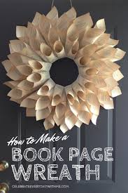how to make a wreath how to make a book page wreath celebrate every day with me
