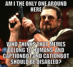 Am I The Only One Around Here Meme Generator - am i the only one around here memes quickmeme
