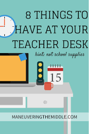 Desks For High School Students by 8 Things All Teachers Need At Their Desk Teacher Desks And School