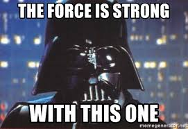 The Force Is Strong With This One Meme - the force is strong with this one darth vader meme generator