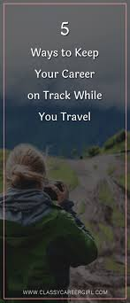 travel photography jobs images 5 ways to keep your career on track while you travel classy png
