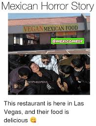 Mexican Food Memes - mexican horror story veganmexican food food espuropedo this