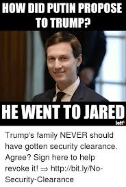 Jared Meme - how did putin propose to trump he went to jared left trump s family