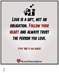 Follow Your Heart Meme - love is a gift not an obligation follow your heart and always