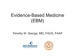 evidence based medicine ebm timothy m george md facs faap
