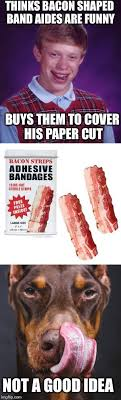 Funny Bacon Meme - thinks bacon shaped band aides are funny buys them to cover his