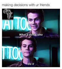 Friends Meme - making bad decisions with your friends meme lekememes