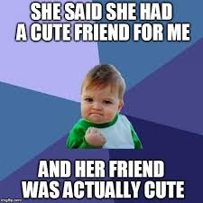 Cute Friend Memes - success kid meme imgflip