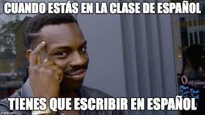 write it in spanish spanish class memes spanishmemes spanish