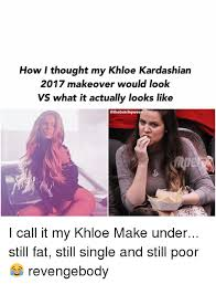Khloe Kardashian Memes - how i thought my khloe kardashian 2017 makeover would look vs what
