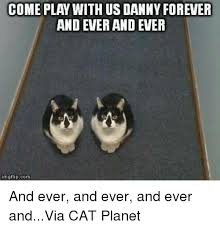 Forever And Ever Meme - come play with us danny forever and ever and ever imgflipcom and