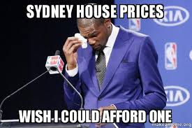 Sydney Meme - sydney house prices wish i could afford one get a good job