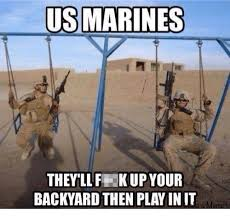 Us Marine Meme - us marines they ll fekup your backyard then playinit a meme