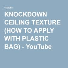 Interior Texture Knockdown Ceiling Texture How To Apply With Plastic Bag