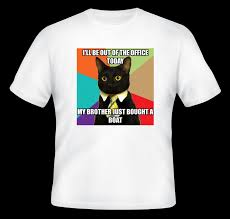 Cat Buy A Boat Meme - buy a business cat shirt i ll be out of the office today my