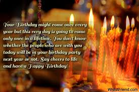 your birthday might come once happy birthday wishes