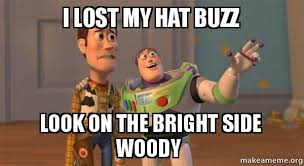Woody And Buzz Meme - i lost my hat buzz look on the bright side woody buzz and woody