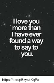 L Love You Meme - l love you more than have ever found a way to say to you