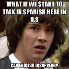Memes In English - what if we start to talk in spanish here in u s can english