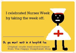 Nurses Week Memes - nurses week celebration poster and funny e card humor