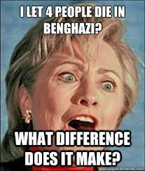 Benghazi Meme - i let 4 people die in benghazi what difference does it make