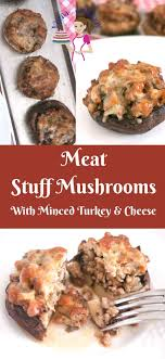 stuffed mushrooms with mince turkey and cheese veena azmanov