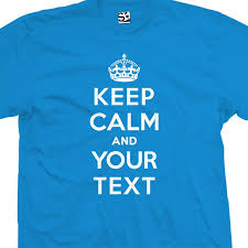 Make Your Own Keep Calm Meme - custom keep calm and carry on creator generator t shirt