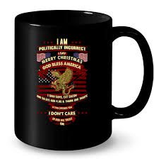 i am politically incorrect i say merry god bless america t