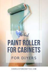which type of paint is best for cabinets the best roller for painting cabinets