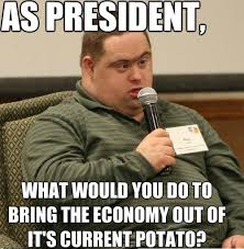 Count To Potato Meme - as president what would you do to bring the economy out of its