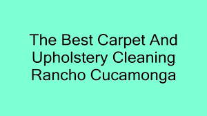 the best carpet and upholstery cleaning rancho cucamonga