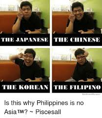 Filipino Meme - the japanese the chinese the korean the filipino we know memes is