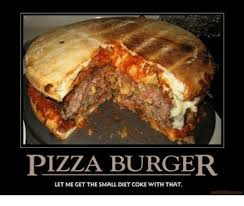Memes About Pizza - pizza burger let me get the small diet coke with that motifakecom