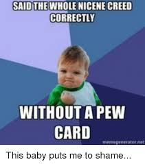 Creed Meme - said the whole nicene creed correctly withouta pew card